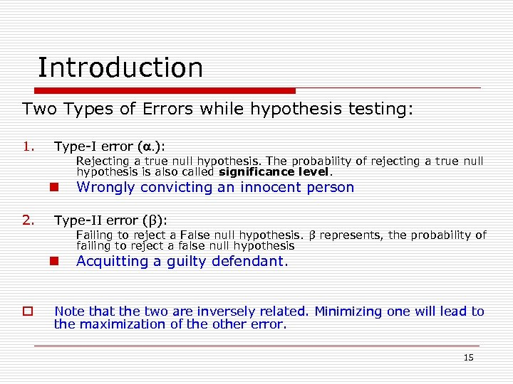 Introduction Two Types of Errors while hypothesis testing: 1. Type-I error (a. ): Rejecting