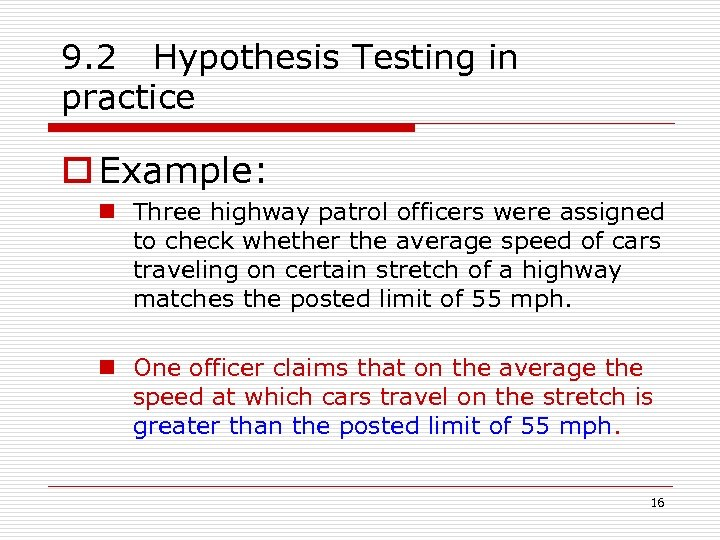 9. 2 Hypothesis Testing in practice o Example: n Three highway patrol officers were