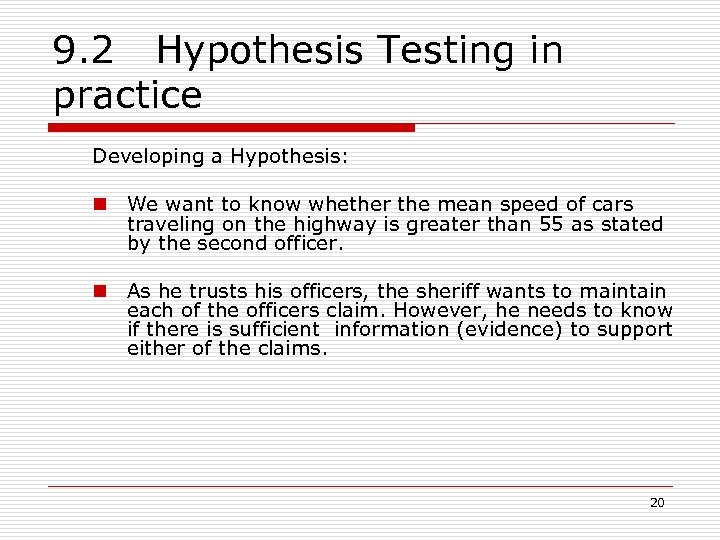 9. 2 Hypothesis Testing in practice Developing a Hypothesis: n We want to know