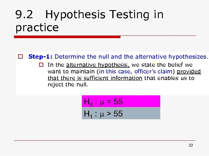 9. 2 Hypothesis Testing in practice o Step-1: Determine the null and the alternative