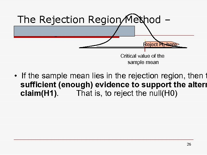 The Rejection Region Method – for a Right - Tail Test Reject H 0