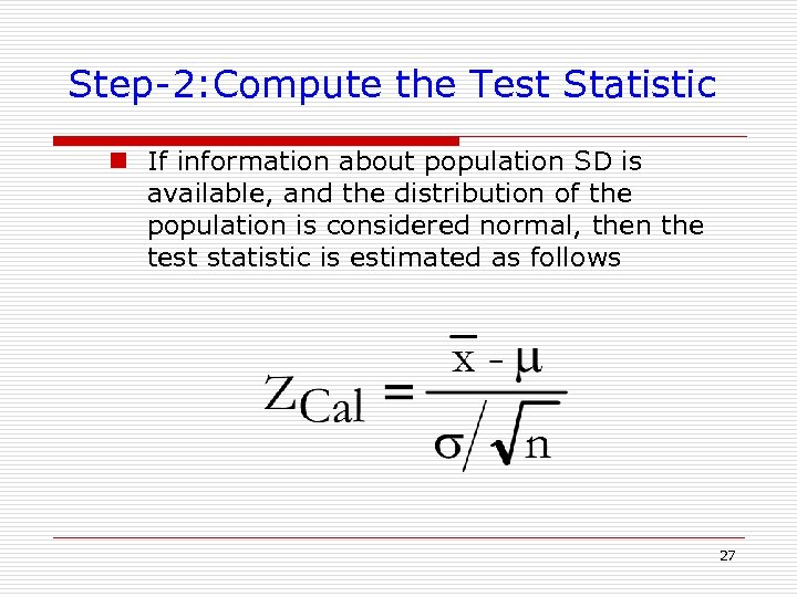 Step-2: Compute the Test Statistic n If information about population SD is available, and