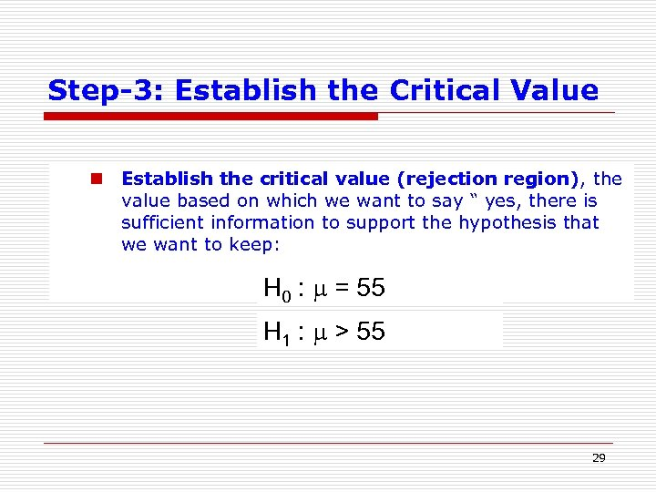 Step-3: Establish the Critical Value n Establish the critical value (rejection region), the value