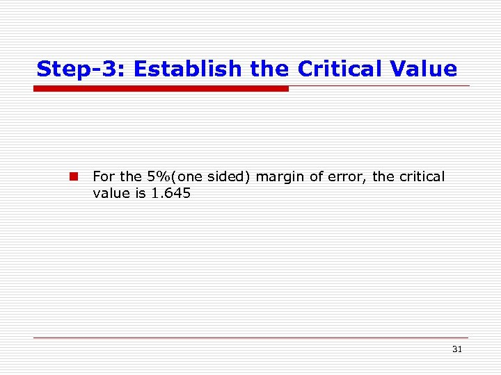 Step-3: Establish the Critical Value n For the 5%(one sided) margin of error, the