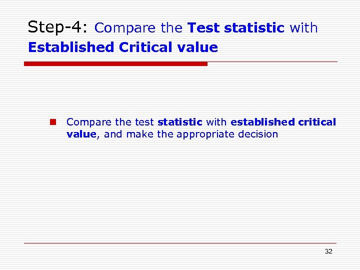 Step-4: Compare the Test statistic with Established Critical value n Compare the test statistic