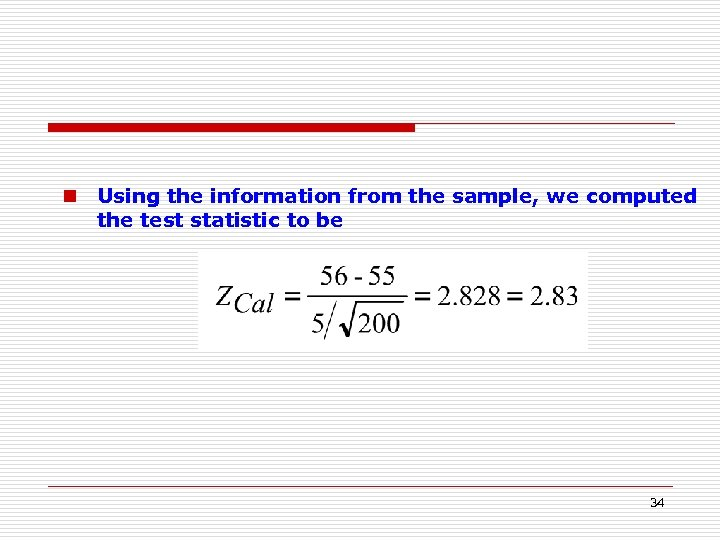 n Using the information from the sample, we computed the test statistic to be