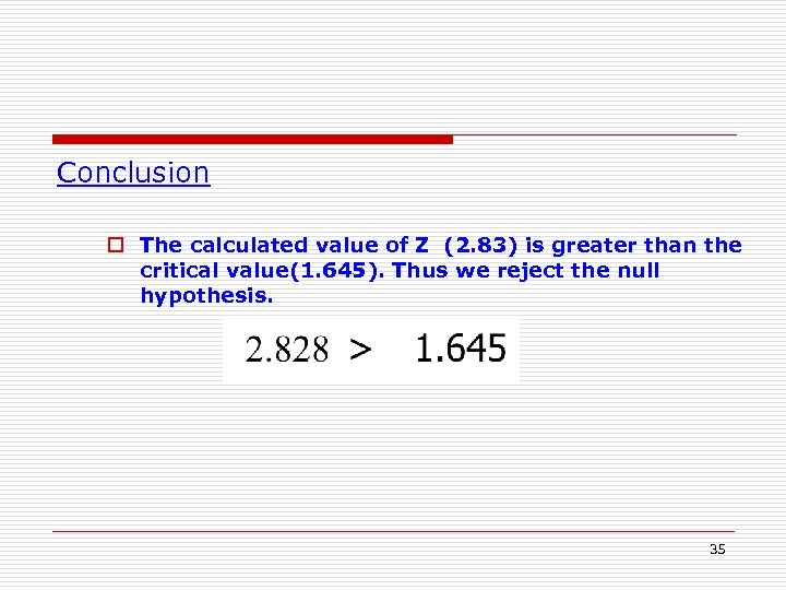 Conclusion o The calculated value of Z (2. 83) is greater than the critical