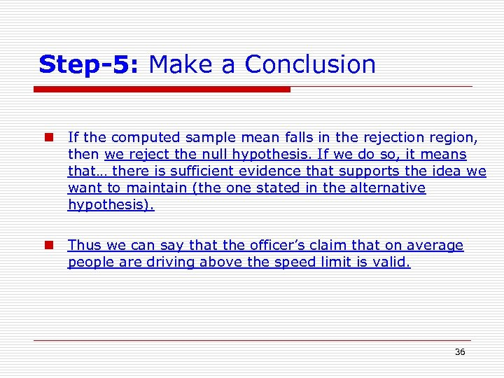 Step-5: Make a Conclusion n If the computed sample mean falls in the rejection