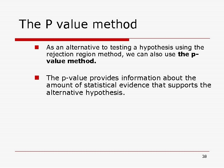 The P value method n As an alternative to testing a hypothesis using the