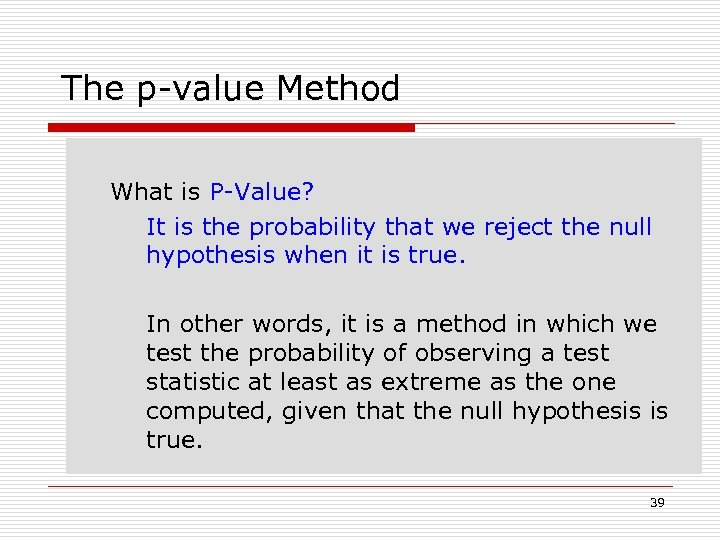The p-value Method What is P-Value? It is the probability that we reject the