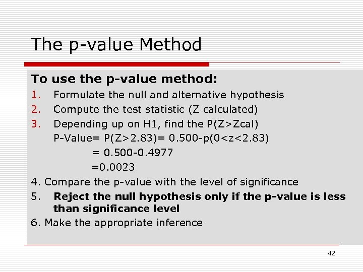The p-value Method To use the p-value method: 1. 2. 3. Formulate the null