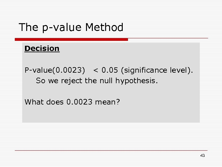 The p-value Method Decision P-value(0. 0023) < 0. 05 (significance level). So we reject