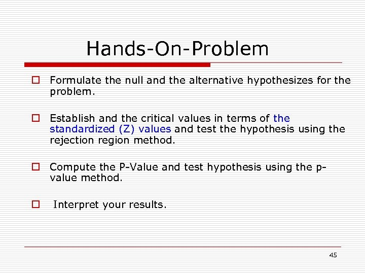 Hands-On-Problem o Formulate the null and the alternative hypothesizes for the problem. o Establish