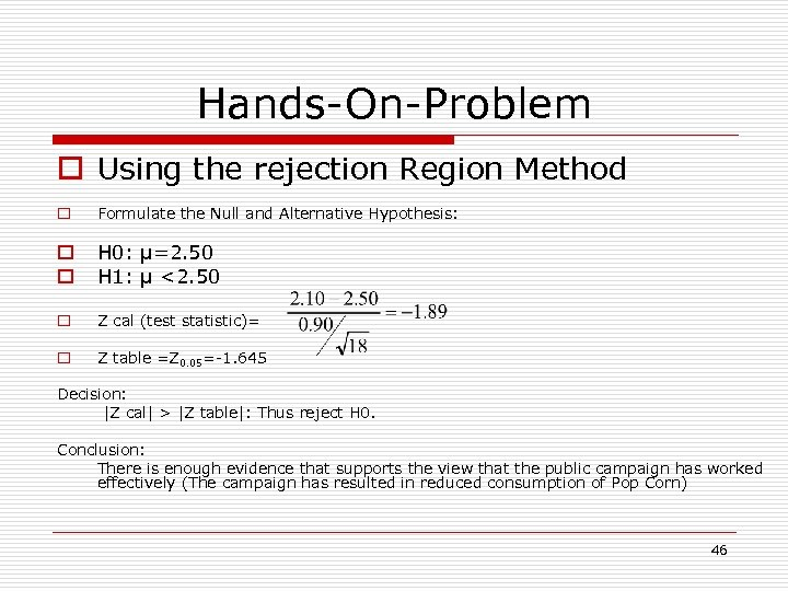 Hands-On-Problem o Using the rejection Region Method o Formulate the Null and Alternative Hypothesis: