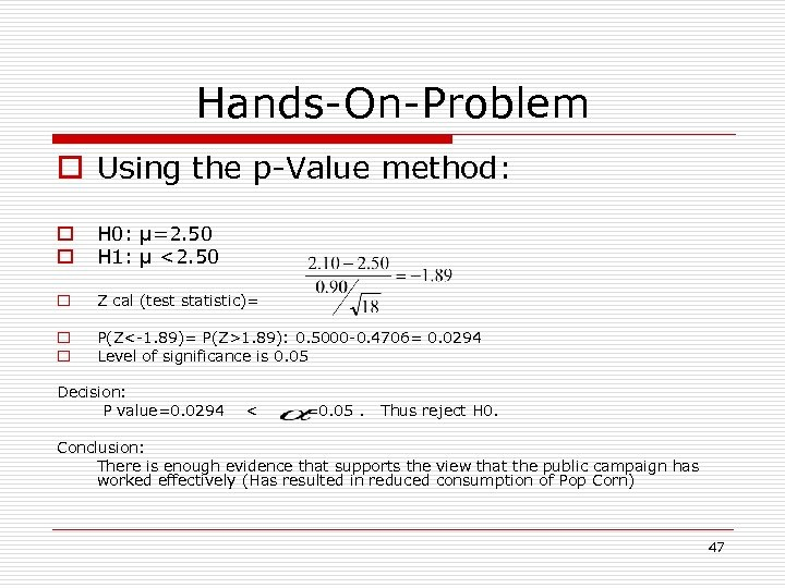 Hands-On-Problem o Using the p-Value method: o o H 0: µ=2. 50 H 1:
