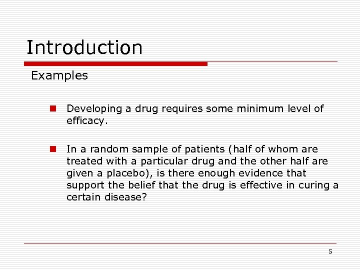 Introduction Examples n Developing a drug requires some minimum level of efficacy. n In