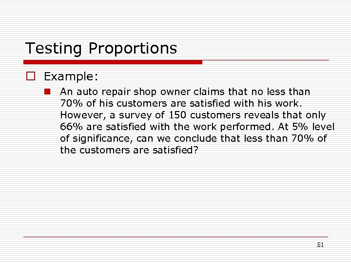 Testing Proportions o Example: n An auto repair shop owner claims that no less