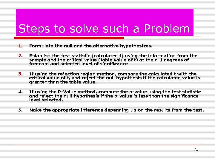 Steps to solve such a Problem 1. Formulate the null and the alternative hypothesizes.