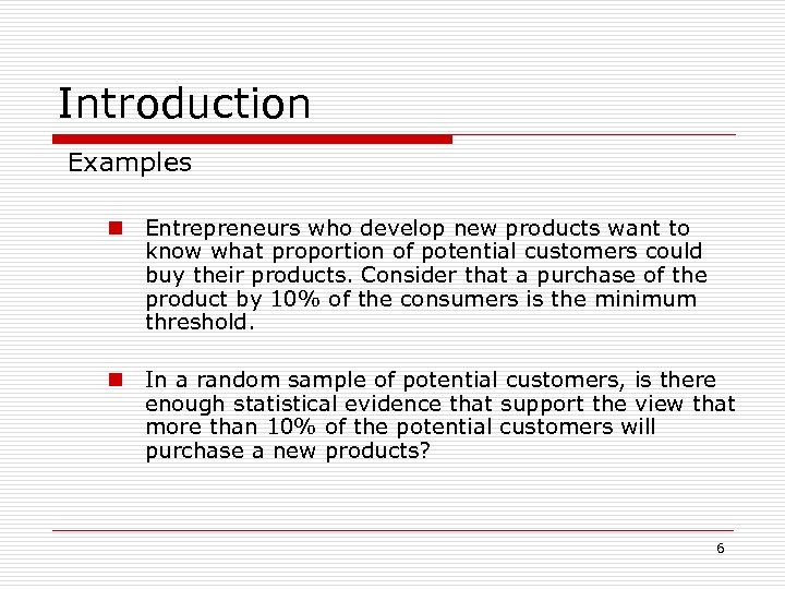 Introduction Examples n Entrepreneurs who develop new products want to know what proportion of