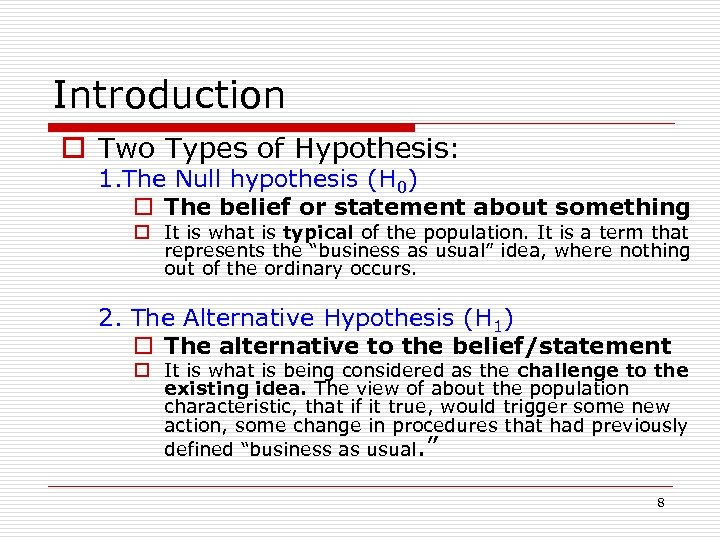Introduction o Two Types of Hypothesis: 1. The Null hypothesis (H 0) o The