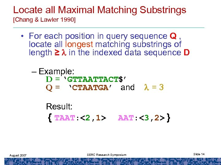 Locate all Maximal Matching Substrings [Chang & Lawler 1990] • For each position in