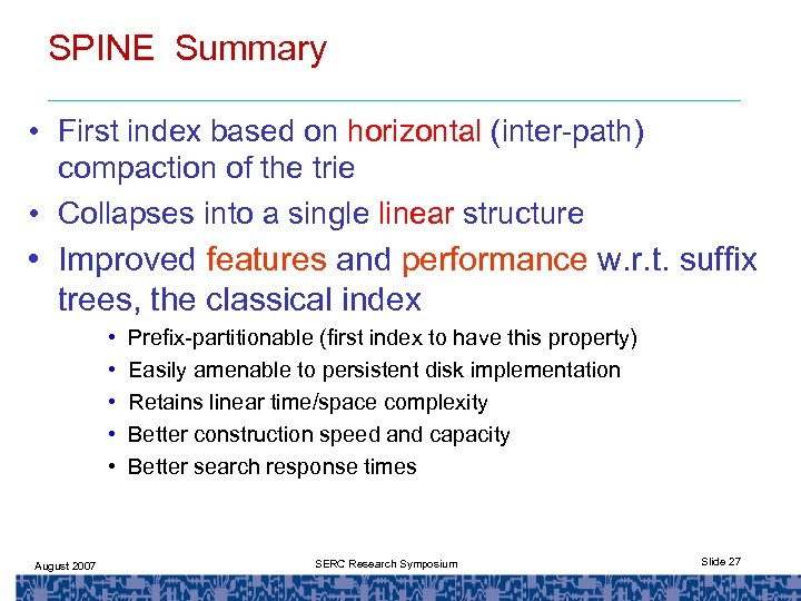 SPINE Summary • First index based on horizontal (inter-path) compaction of the trie •