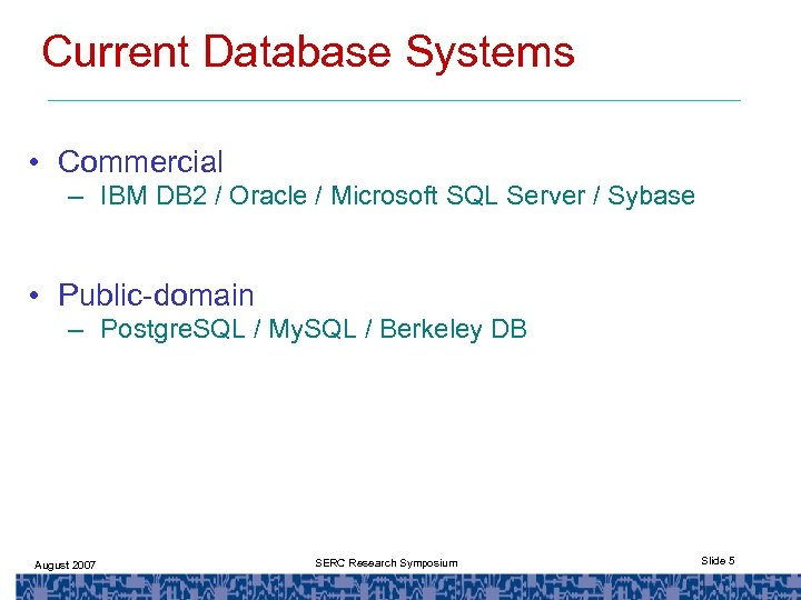 Current Database Systems • Commercial – IBM DB 2 / Oracle / Microsoft SQL