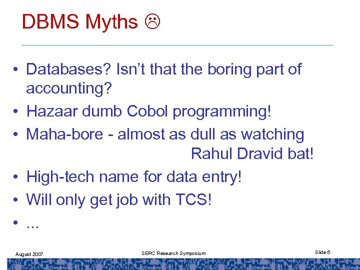 DBMS Myths • Databases? Isn't that the boring part of accounting? • Hazaar dumb