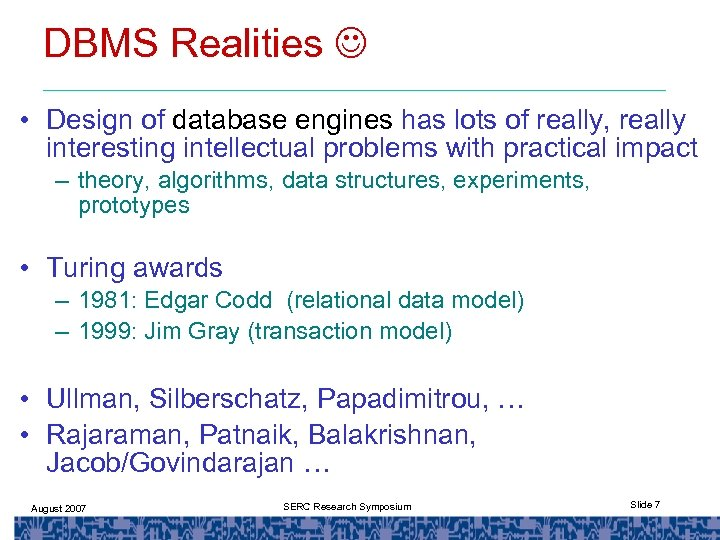DBMS Realities • Design of database engines has lots of really, really interesting intellectual
