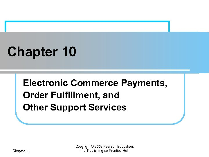 Chapter 10 Electronic Commerce Payments, Order Fulfillment, and Other Support Services Chapter 11 Copyright
