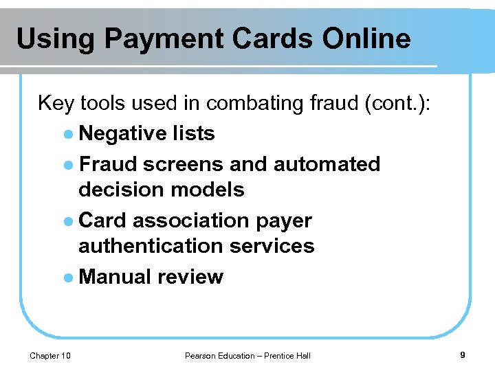 Using Payment Cards Online Key tools used in combating fraud (cont. ): l Negative