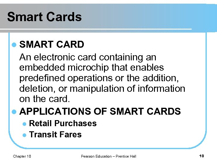 Smart Cards l SMART CARD An electronic card containing an embedded microchip that enables