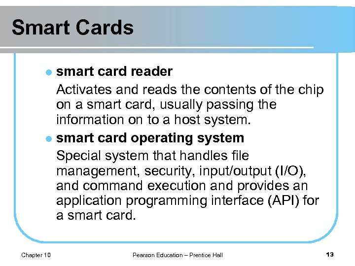 Smart Cards smart card reader Activates and reads the contents of the chip on