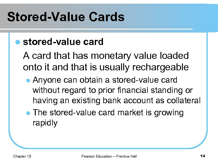 Stored-Value Cards l stored-value card A card that has monetary value loaded onto it