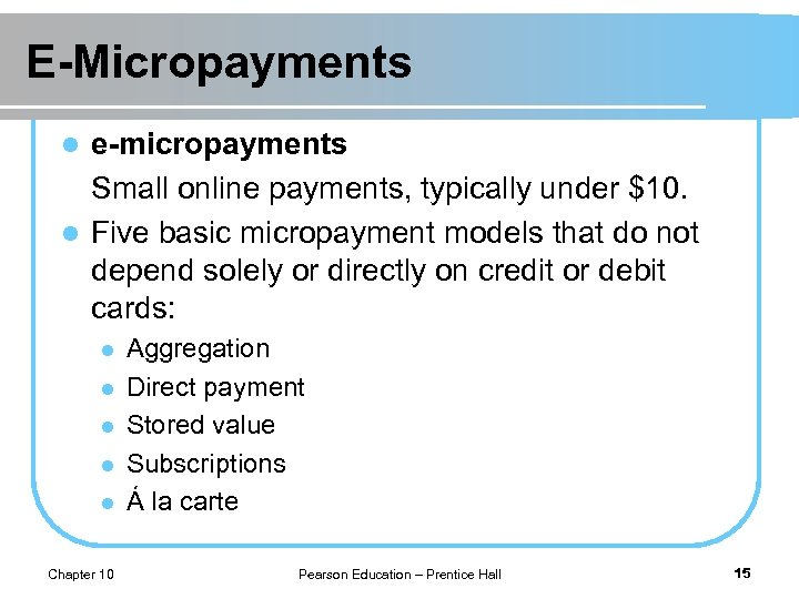 E-Micropayments e-micropayments Small online payments, typically under $10. l Five basic micropayment models that