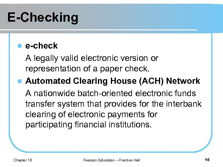E-Checking e-check A legally valid electronic version or representation of a paper check. l