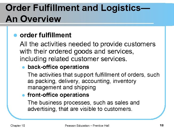Order Fulfillment and Logistics— An Overview l order fulfillment All the activities needed to