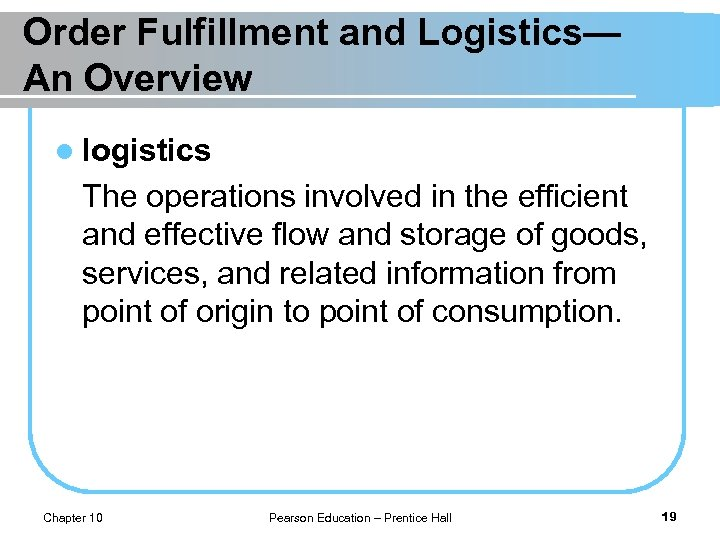 Order Fulfillment and Logistics— An Overview l logistics The operations involved in the efficient