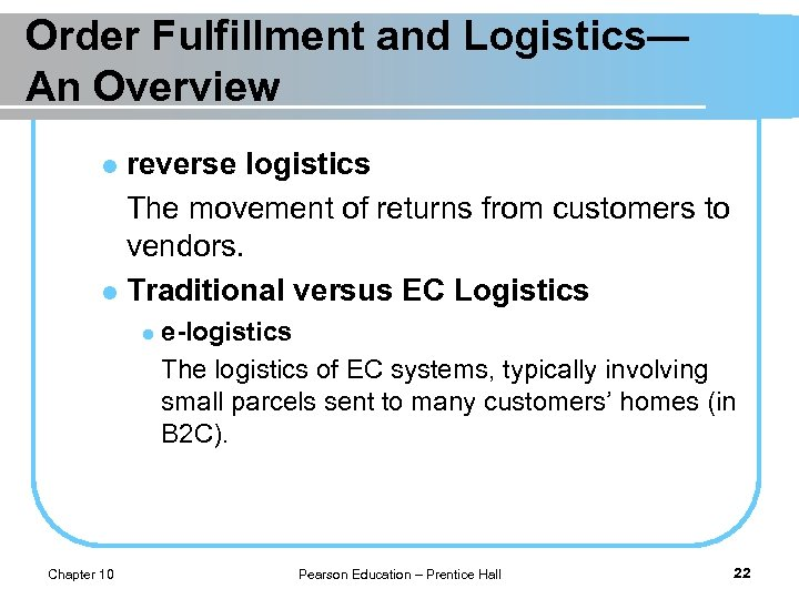 Order Fulfillment and Logistics— An Overview reverse logistics The movement of returns from customers