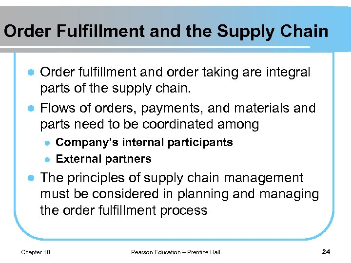 Order Fulfillment and the Supply Chain Order fulfillment and order taking are integral parts