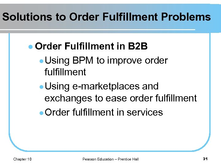 Solutions to Order Fulfillment Problems l Order Fulfillment in B 2 B l Using
