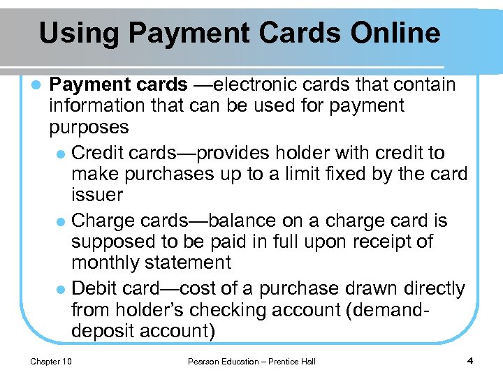Using Payment Cards Online l Payment cards —electronic cards that contain information that can