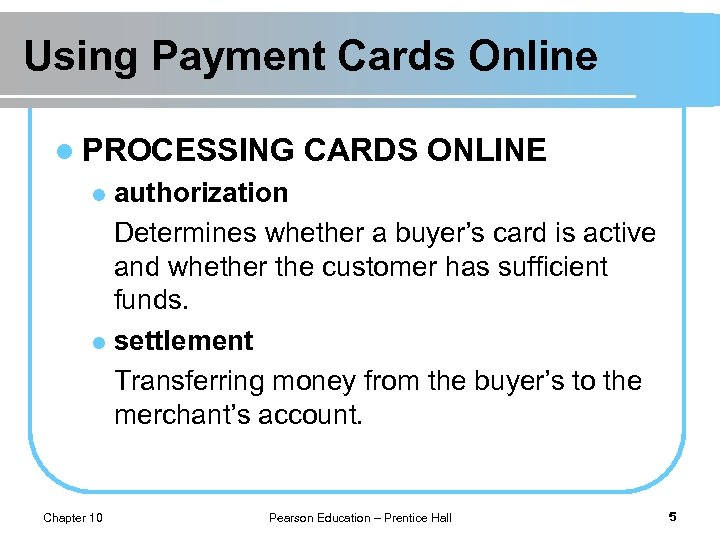 Using Payment Cards Online l PROCESSING CARDS ONLINE authorization Determines whether a buyer's card