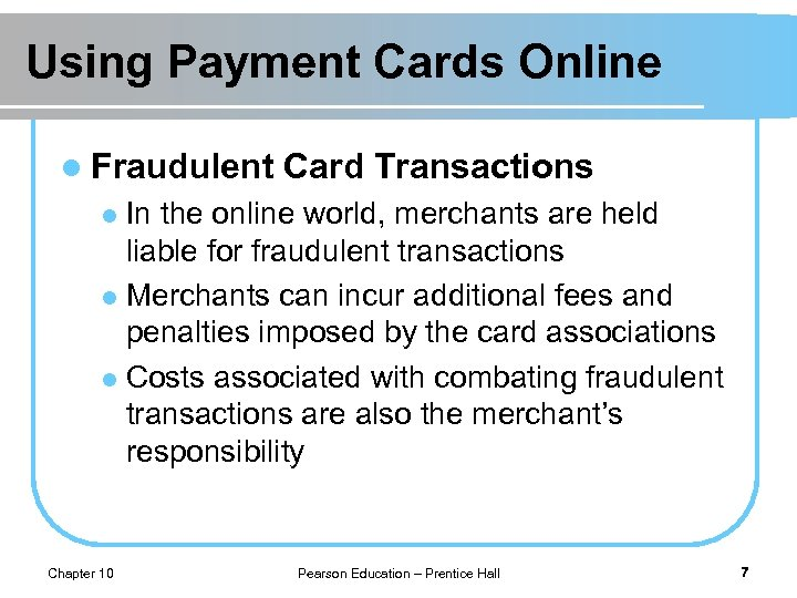 Using Payment Cards Online l Fraudulent Card Transactions In the online world, merchants are