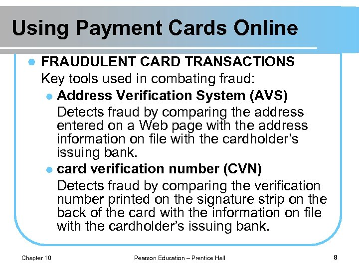 Using Payment Cards Online l FRAUDULENT CARD TRANSACTIONS Key tools used in combating fraud: