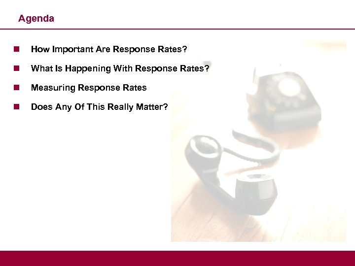 Agenda n How Important Are Response Rates? n What Is Happening With Response Rates?