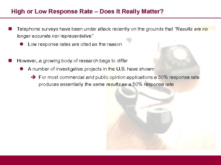 High or Low Response Rate – Does It Really Matter? n Telephone surveys have