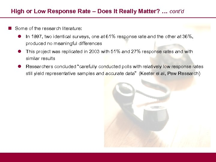 High or Low Response Rate – Does It Really Matter? … cont'd n Some