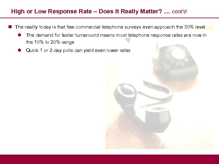 High or Low Response Rate – Does It Really Matter? … cont'd n The