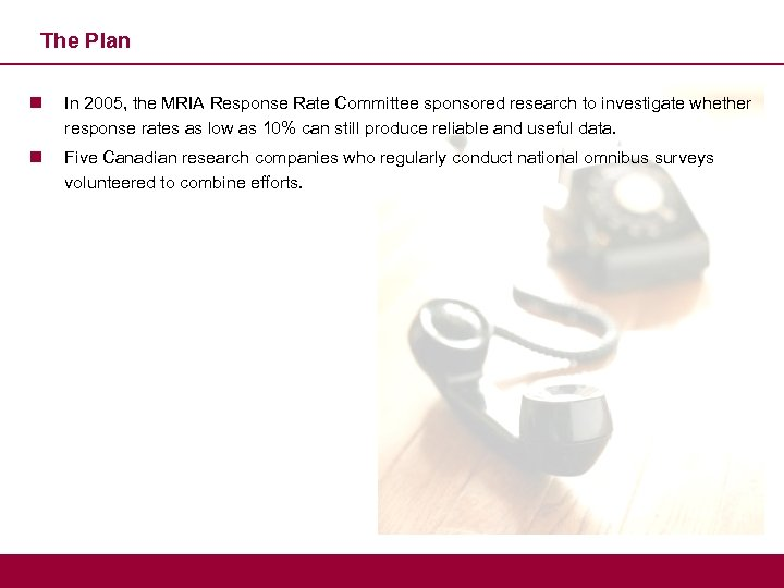The Plan n In 2005, the MRIA Response Rate Committee sponsored research to investigate